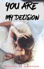 You Are My Decision by amnesya_