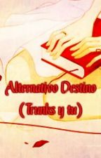 Alternativo Destino (Trunks y tu) by Klazu-Clau