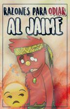Razones para odiar al Jaime. by _Smoking_Drugs_
