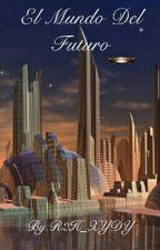 El Mundo Del Futuro by R2H_XYDY