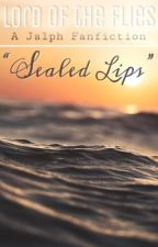 A Jalph Fanfiction ~ ❝Sealed Lips❞ - Lord of the Flies  by ralotfph