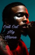 Call Out My Name by Lady_Jae_318