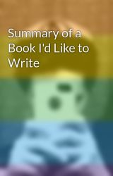 Summary of a Book I'd Like to Write by ShelbyLynnWilson