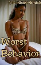 Worst Behavior de DedicatedChick