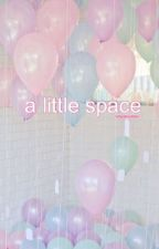 A Little Space (ddlg) by kittycatcuddles