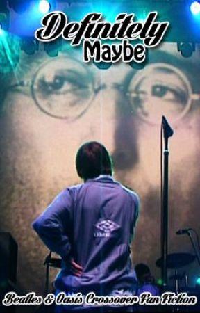Definitely Maybe (Beatles/Oasis Crossover Fan Fiction) by MissODell