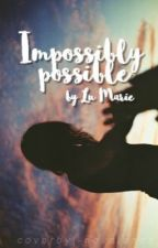 Impossibly Possible by EnjoyLiveLove