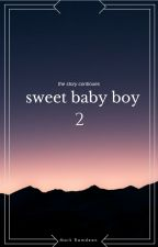 Sweet Baby Boy 2 (ManxMan) (Mpreg) (#Watty's 2017) by MarkRamdeen