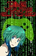 Tag You're Glitched by Shocker_Girl