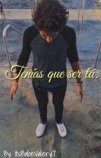||Tenías Que Ser Tú|| (Juanpa & Tu) PAUSADA by ItsBabeValery17