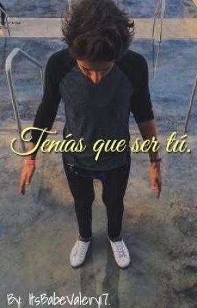 ||Tenías Que Ser Tú|| (Juanpa & Tu) by ItsBabeValery17