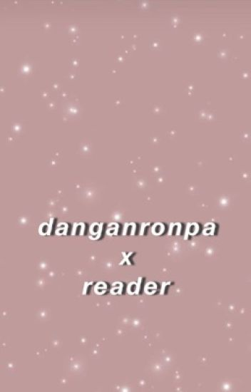 Dangan Ronpa x Reader