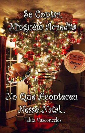 Se Contar, Ninguém Acredita No Que Aconteceu Nesse Natal by talitavasconcelos