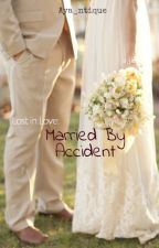 Lost in Love: Married by Accident by aya-ntique