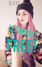 Let me be free! by blxxe-