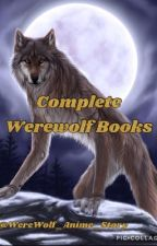 Complete WereWolf Books  by BltchWhoCares