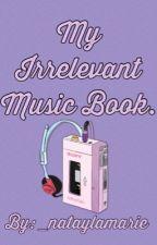my irrelevant music book. by _lovelyrigby