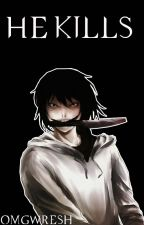 He Kills(Jeff the Killer Love Story) by Omgwresh