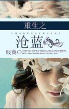 Trọng sinh chi Thương Lam - Tiện thương (3 Ngược - R) by nguyetly_acc1