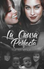 La Causa Perfecta *Camren G!p* by BOSSofMyMIND
