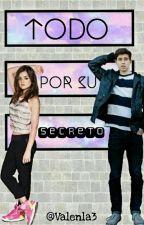 Todo Por Su Secreto by Valenla3