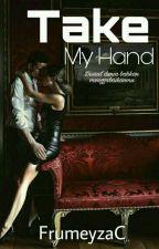 Take My Hand by FrumeyzaC