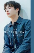 My Delinquent Teacher: BOOK 1 || Jungkook [Completed] by jjang_man