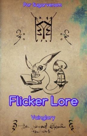 Flicker Lore by VaingloryRelatos