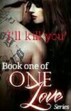 'I'll kill you'  (Book l of the One Love series)  by AngelleteSmith