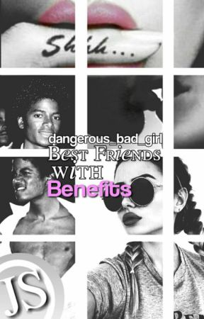 Best Friends With Benefits (Michael Jackson Fanfiction) by dangerous_bad_girl