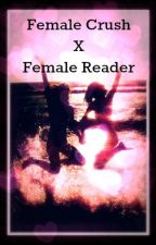 Female Crush x Female Reader Oneshots by minecraftdarling