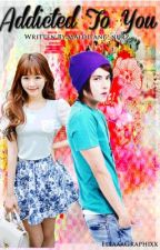 Addicted to You^o^ (complete) by malditang_nurz