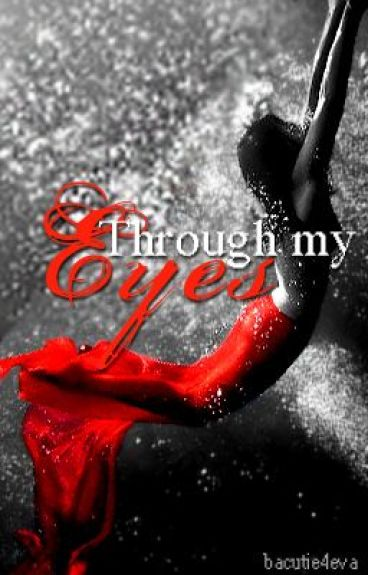 Through My Eyes by bacutie4eva