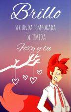 Brillo (foxy y tu) 2da temporada de Tímida by LastorTasDetugfa