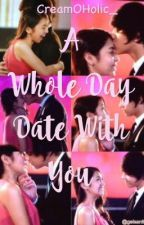 A Whole Day Date With You (KathNiel Fanfic.) by CreamOHolic_