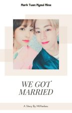 We Got Married • ᴍᴀʀᴋᴍɪɴᴀ ✔ by MiNarkeu