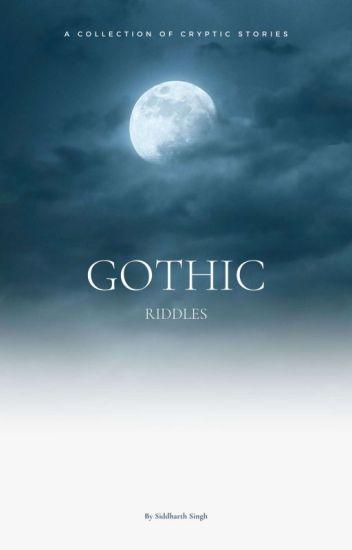 Gothic Riddles.