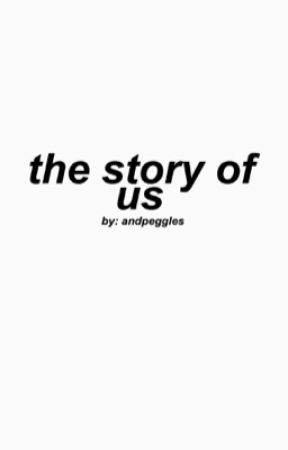 THE STORY OF US - elams ♡ by andpeggles