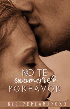 No Te Enamores Por favor  #PremiosNSD #CTE by BeutyDreamsXOXO