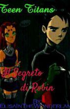 ~Teen Titans~ IL SEGRETO DI ROBIN by ElisaInTheWonderland