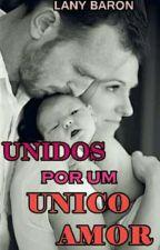 UNIDOS POR UM ÚNICO AMOR  by LanyBaron