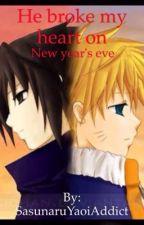He broke my heart on New Year's Eve by SasunaruYaoiAddict