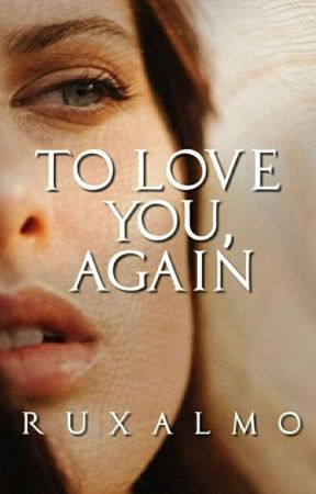 To Love You, Again by RuxAlmo