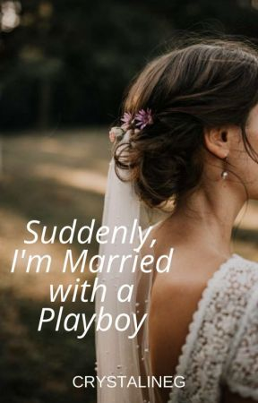 Suddenly, I'm Married With A Playboy #Wattys2017 by CrystalineG