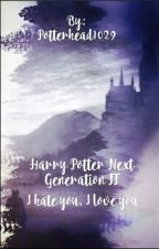 I hate you, I love you~Harry Potter Ff [Next Generation]*slow Update* by Potterhead1029