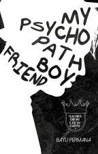 [BFS #2] : My Psychopath Boyfriend by BayuPermana31