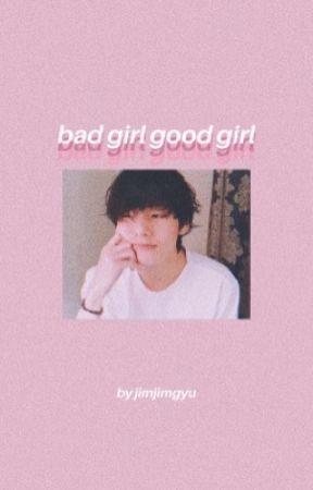 bad girl good girl | kth.✔️ by jimjimgyu