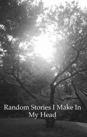 Random stories I make in my mind by themidnightlock
