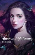 Goddess Of Beauty [TAMAT] by lie_pheiphei