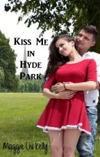 Kiss Me In Hyde Park by MaggieLiuKelly
